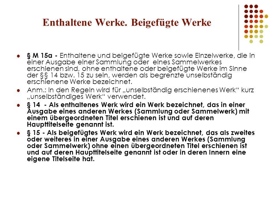 Enthaltene Werke. Beigefügte Werke § M 15a - Enthaltene und beigefügte Werke sowie Einzelwerke, die in einer Ausgabe einer Sammlung oder eines Sammelw