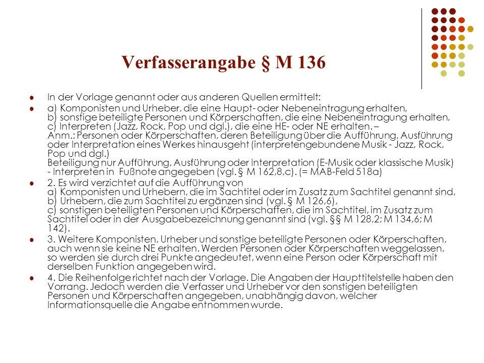 Verfasserangabe § M 136 In der Vorlage genannt oder aus anderen Quellen ermittelt: a) Komponisten und Urheber, die eine Haupt- oder Nebeneintragung er
