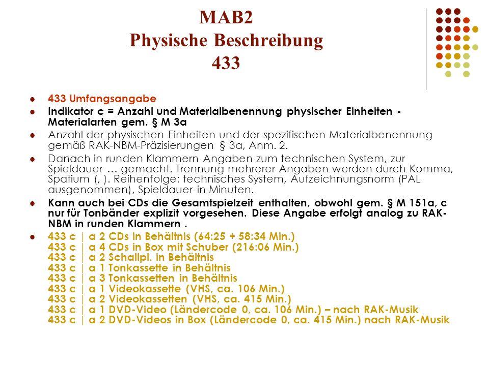 MAB2 Physische Beschreibung 433 433 Umfangsangabe Indikator c = Anzahl und Materialbenennung physischer Einheiten - Materialarten gem. § M 3a Anzahl d