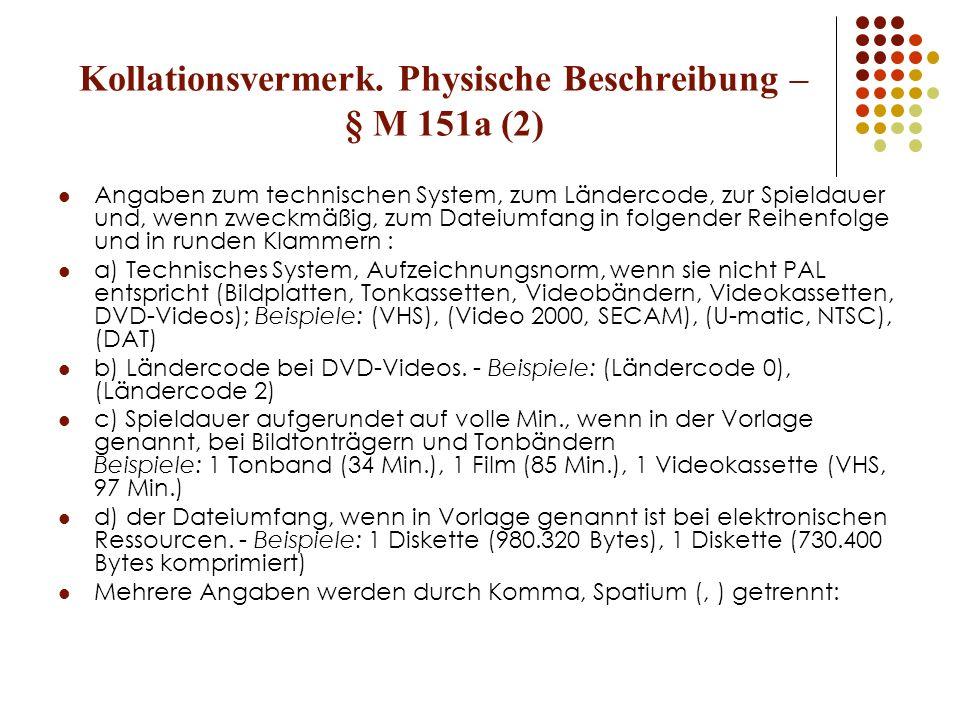 Kollationsvermerk. Physische Beschreibung – § M 151a (2) Angaben zum technischen System, zum Ländercode, zur Spieldauer und, wenn zweckmäßig, zum Date
