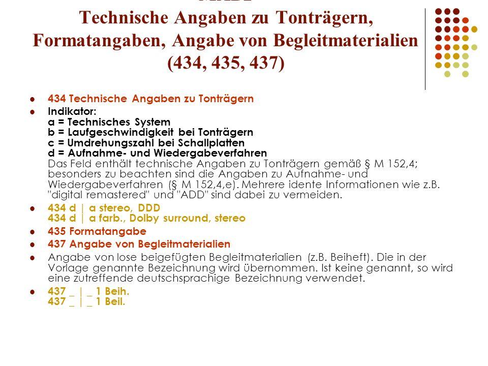 MAB2 Technische Angaben zu Tonträgern, Formatangaben, Angabe von Begleitmaterialien (434, 435, 437) 434 Technische Angaben zu Tonträgern Indikator: a
