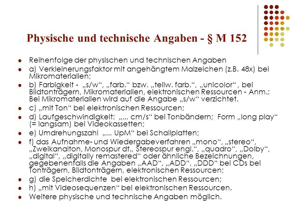 Physische und technische Angaben - § M 152 Reihenfolge der physischen und technischen Angaben a) Verkleinerungsfaktor mit angehängtem Malzeichen (z.B.