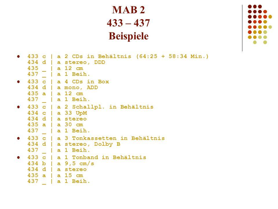 MAB 2 433 – 437 Beispiele 433 c | a 2 CDs in Behältnis (64:25 + 58:34 Min.) 434 d | a stereo, DDD 435 _ | a 12 cm 437 _ | a 1 Beih. 433 c | a 4 CDs in
