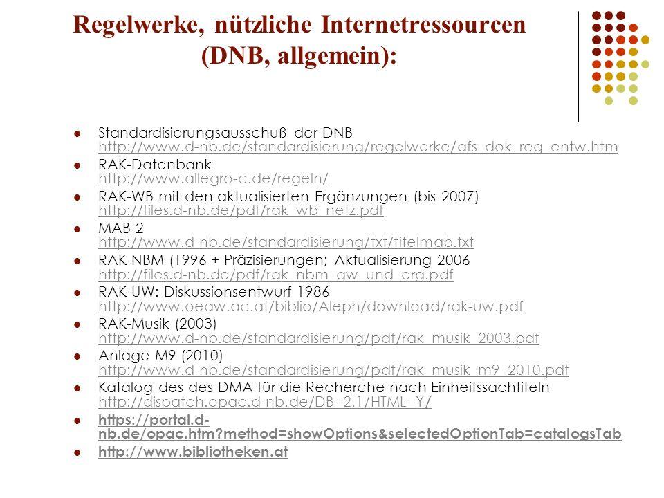 Regelwerke, nützliche Internetressourcen (DNB, allgemein): Standardisierungsausschuß der DNB http://www.d-nb.de/standardisierung/regelwerke/afs_dok_re