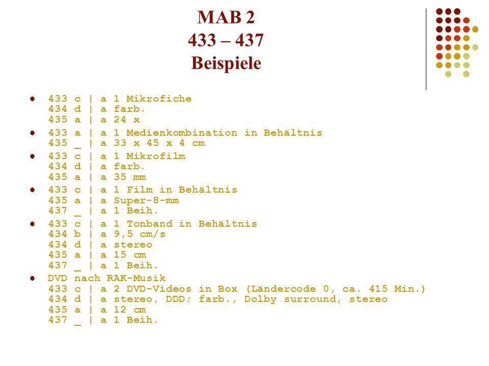 MAB 2 433 – 437 Beispiele 433 c | a 1 Mikrofiche 434 d | a farb. 435 a | a 24 x 433 a | a 1 Medienkombination in Behältnis 435 _ | a 33 x 45 x 4 cm 43