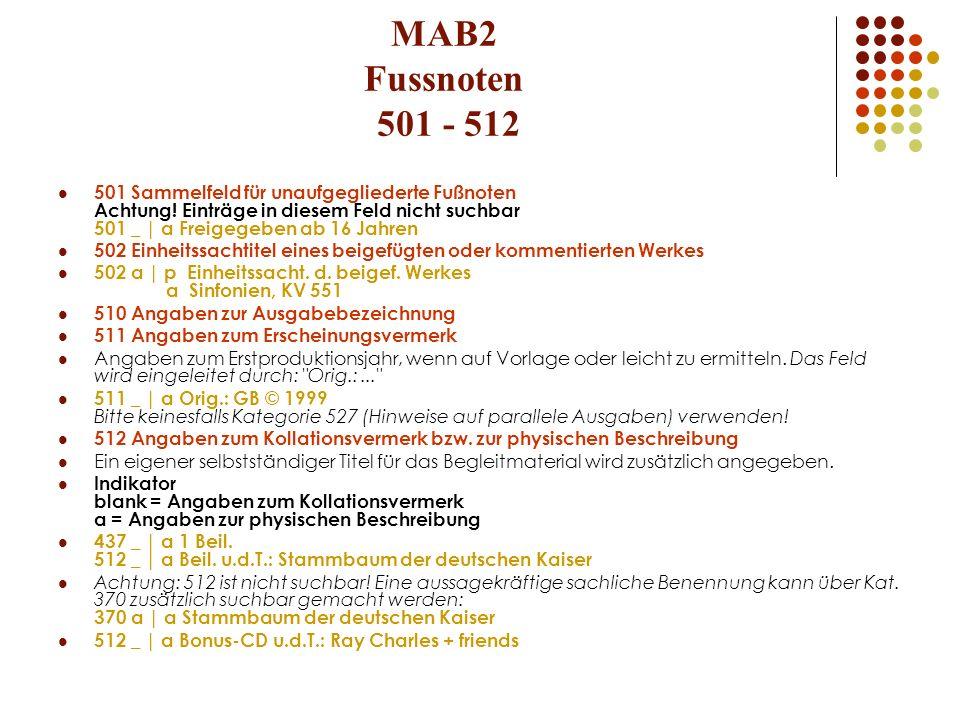 MAB2 Fussnoten 501 - 512 501 Sammelfeld für unaufgegliederte Fußnoten Achtung! Einträge in diesem Feld nicht suchbar 501 _ | a Freigegeben ab 16 Jahre