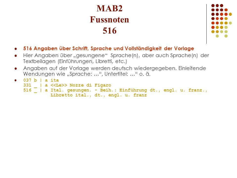 MAB2 Fussnoten 516 516 Angaben über Schrift, Sprache und Vollständigkeit der Vorlage Hier Angaben über gesungene Sprache(n), aber auch Sprache(n) der