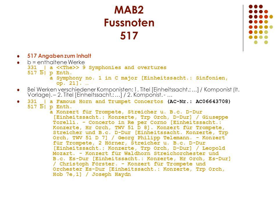 MAB2 Fussnoten 517 517 Angaben zum Inhalt b = enthaltene Werke 331 _| a > 9 Symphonies and overtures 517 b| p Enth. a Symphony no. 1 in C major [Einhe