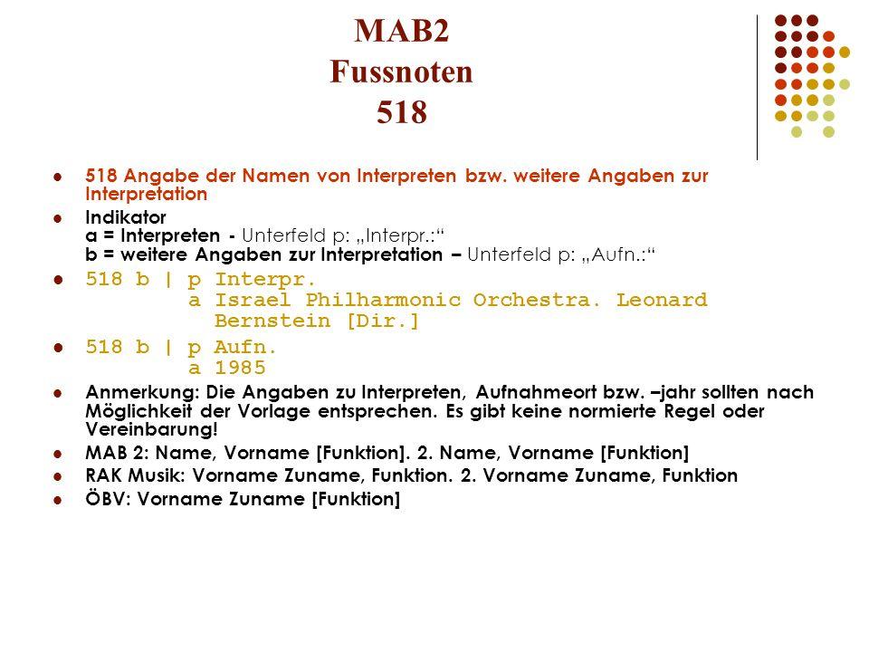 MAB2 Fussnoten 518 518 Angabe der Namen von Interpreten bzw. weitere Angaben zur Interpretation Indikator a = Interpreten - Unterfeld p: Interpr.: b =