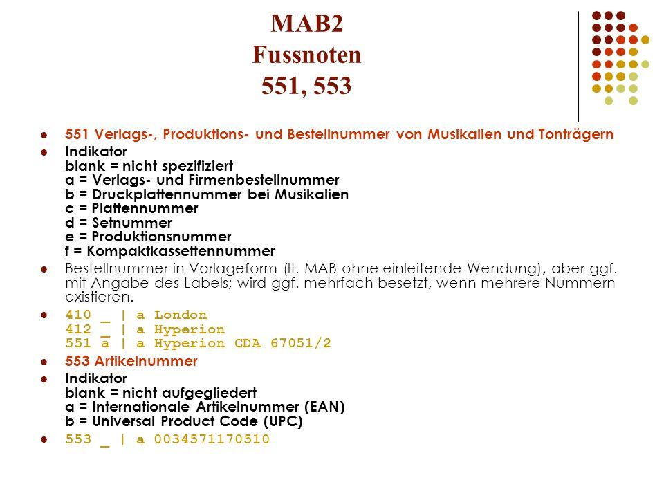 MAB2 Fussnoten 551, 553 551 Verlags-, Produktions- und Bestellnummer von Musikalien und Tonträgern Indikator blank = nicht spezifiziert a = Verlags- u