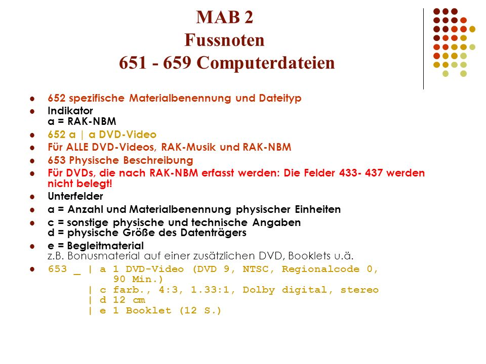 MAB 2 Fussnoten 651 - 659 Computerdateien 652 spezifische Materialbenennung und Dateityp Indikator a = RAK-NBM 652 a | a DVD-Video Für ALLE DVD-Videos