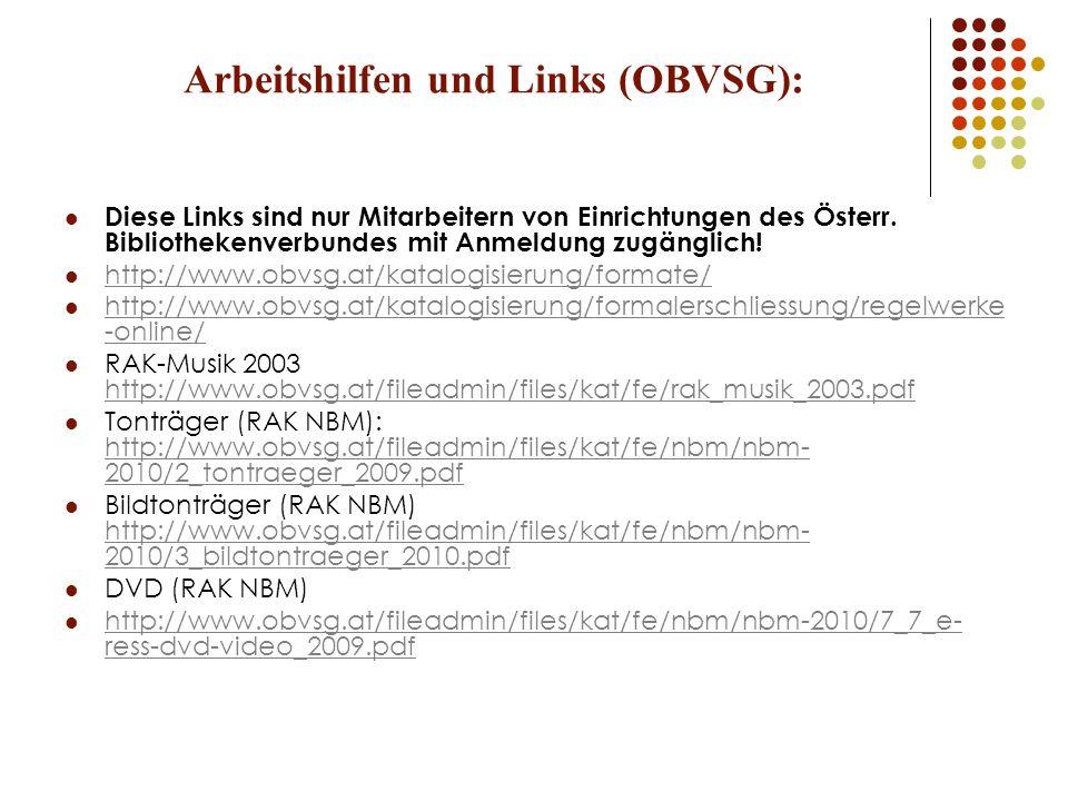 Arbeitshilfen und Links (OBVSG): Diese Links sind nur Mitarbeitern von Einrichtungen des Österr. Bibliothekenverbundes mit Anmeldung zugänglich! http: