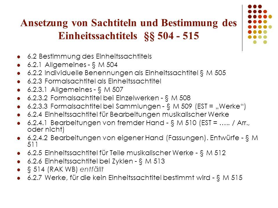 Ansetzung von Sachtiteln und Bestimmung des Einheitssachtitels §§ 504 - 515 6.2 Bestimmung des Einheitssachtitels 6.2.1 Allgemeines - § M 504 6.2.2 In