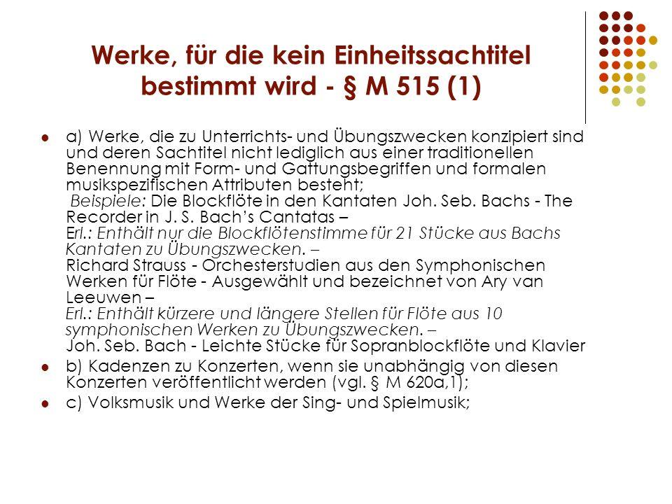 Werke, für die kein Einheitssachtitel bestimmt wird - § M 515 (1) a) Werke, die zu Unterrichts- und Übungszwecken konzipiert sind und deren Sachtitel