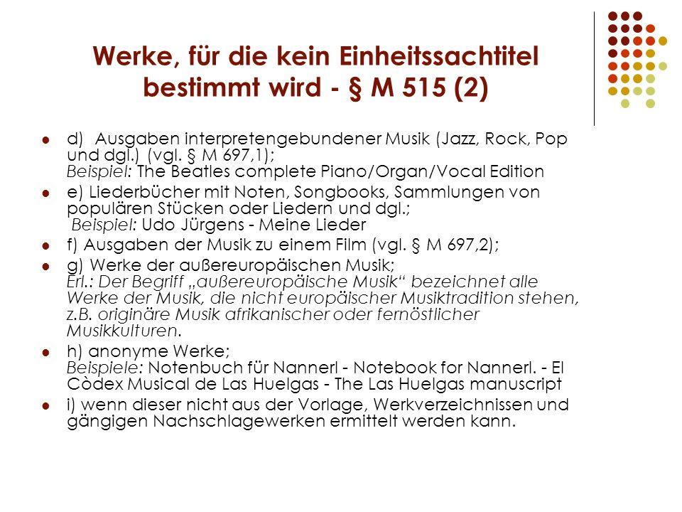 Werke, für die kein Einheitssachtitel bestimmt wird - § M 515 (2) d) Ausgaben interpretengebundener Musik (Jazz, Rock, Pop und dgl.) (vgl. § M 697,1);