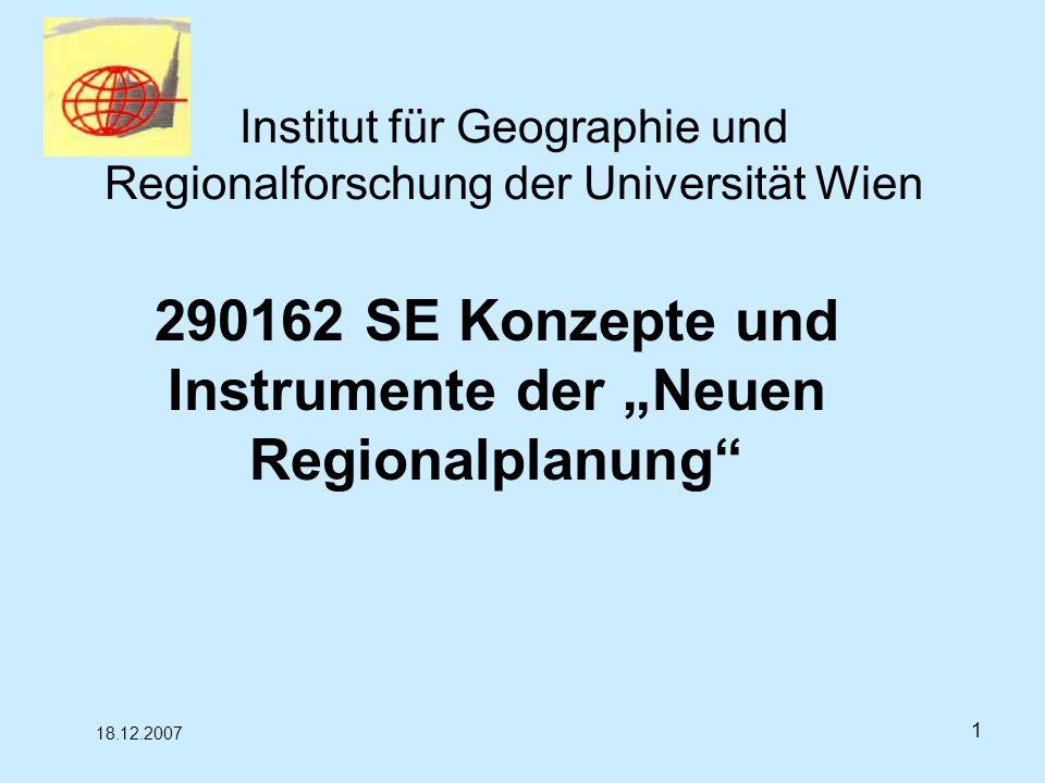 1 Institut für Geographie und Regionalforschung der Universität Wien 290162 SE Konzepte und Instrumente der Neuen Regionalplanung 18.12.2007
