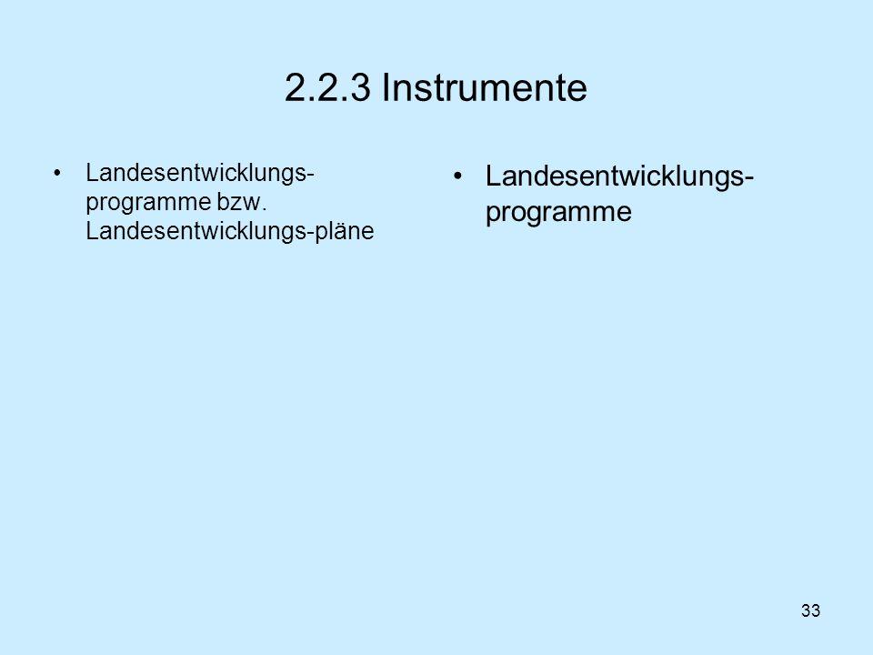 33 2.2.3 Instrumente Landesentwicklungs- programme bzw. Landesentwicklungs-pläne Landesentwicklungs- programme
