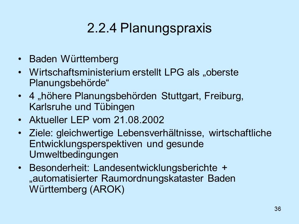 36 2.2.4 Planungspraxis Baden Württemberg Wirtschaftsministerium erstellt LPG als oberste Planungsbehörde 4 höhere Planungsbehörden Stuttgart, Freibur