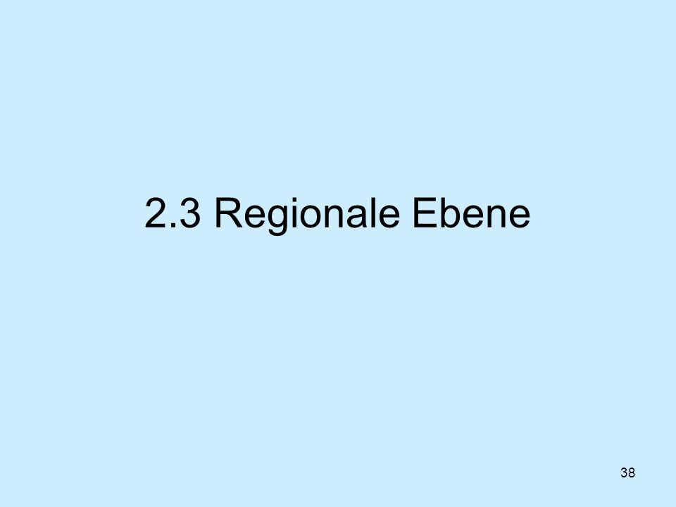 38 2.3 Regionale Ebene