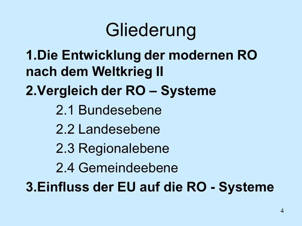 4 Gliederung 1.Die Entwicklung der modernen RO nach dem Weltkrieg II 2.Vergleich der RO – Systeme 2.1 Bundesebene 2.2 Landesebene 2.3 Regionalebene 2.