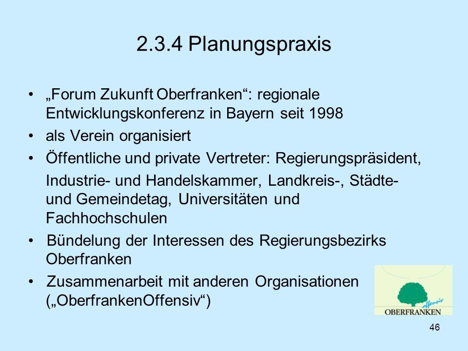 46 2.3.4 Planungspraxis Forum Zukunft Oberfranken: regionale Entwicklungskonferenz in Bayern seit 1998 als Verein organisiert Öffentliche und private