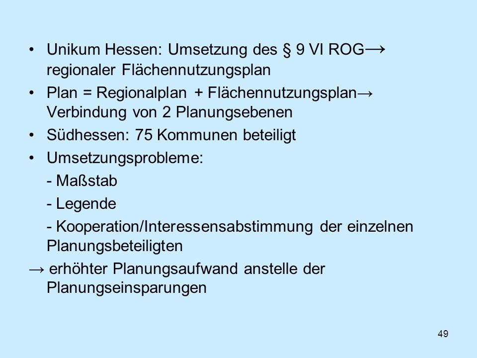 49 Unikum Hessen: Umsetzung des § 9 VI ROG regionaler Flächennutzungsplan Plan = Regionalplan + Flächennutzungsplan Verbindung von 2 Planungsebenen Sü
