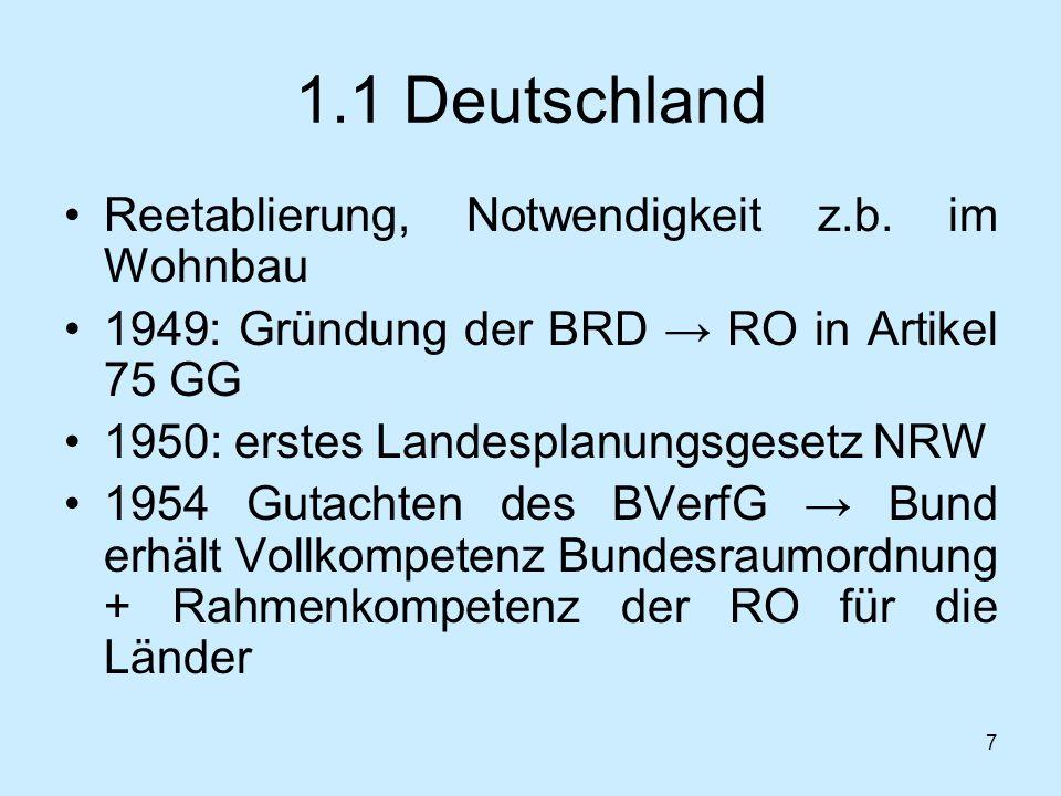 7 1.1 Deutschland Reetablierung, Notwendigkeit z.b. im Wohnbau 1949: Gründung der BRD RO in Artikel 75 GG 1950: erstes Landesplanungsgesetz NRW 1954 G