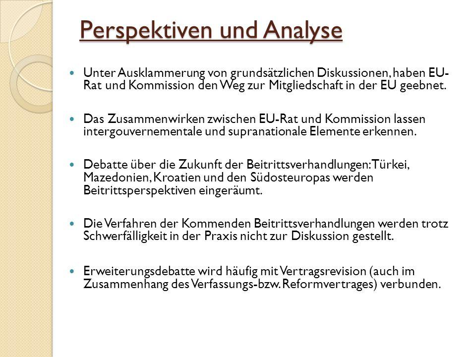 Perspektiven und Analyse Perspektiven und Analyse Unter Ausklammerung von grundsätzlichen Diskussionen, haben EU- Rat und Kommission den Weg zur Mitgliedschaft in der EU geebnet.