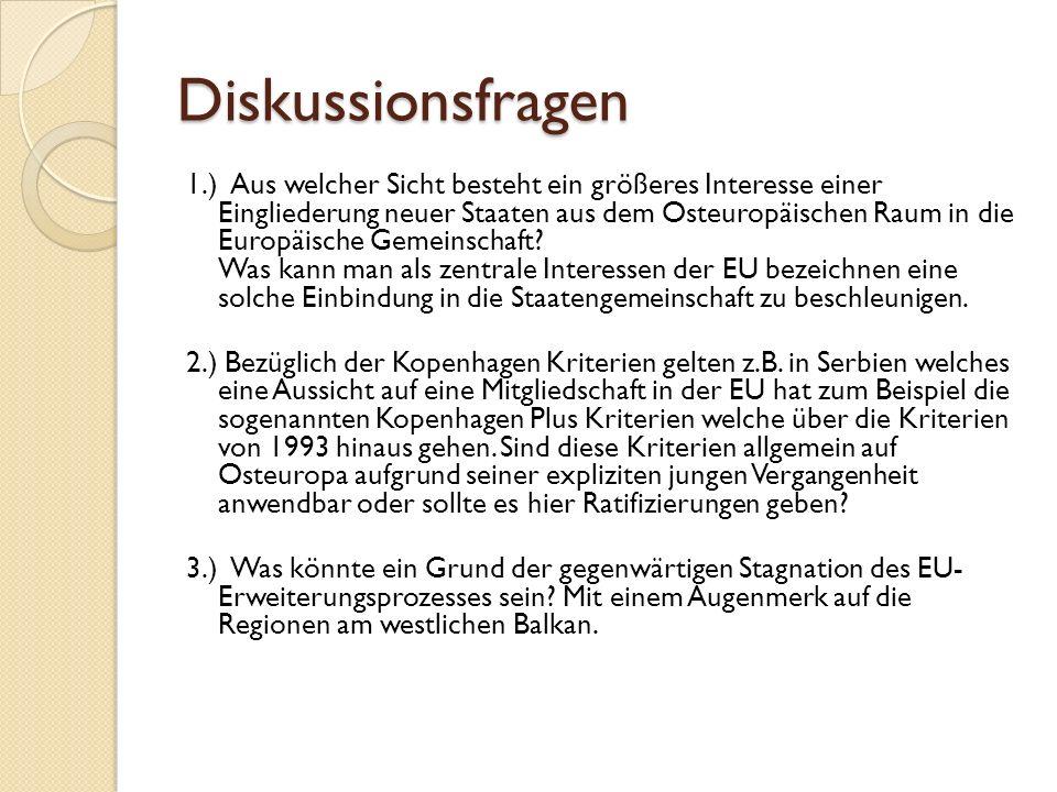 Diskussionsfragen 1.) Aus welcher Sicht besteht ein größeres Interesse einer Eingliederung neuer Staaten aus dem Osteuropäischen Raum in die Europäische Gemeinschaft.