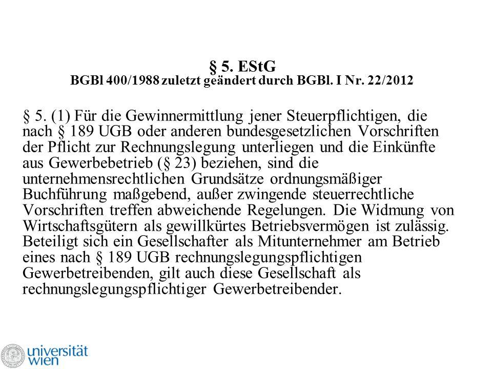 § 5. EStG BGBl 400/1988 zuletzt geändert durch BGBl. I Nr. 22/2012 § 5. (1) Für die Gewinnermittlung jener Steuerpflichtigen, die nach § 189 UGB oder