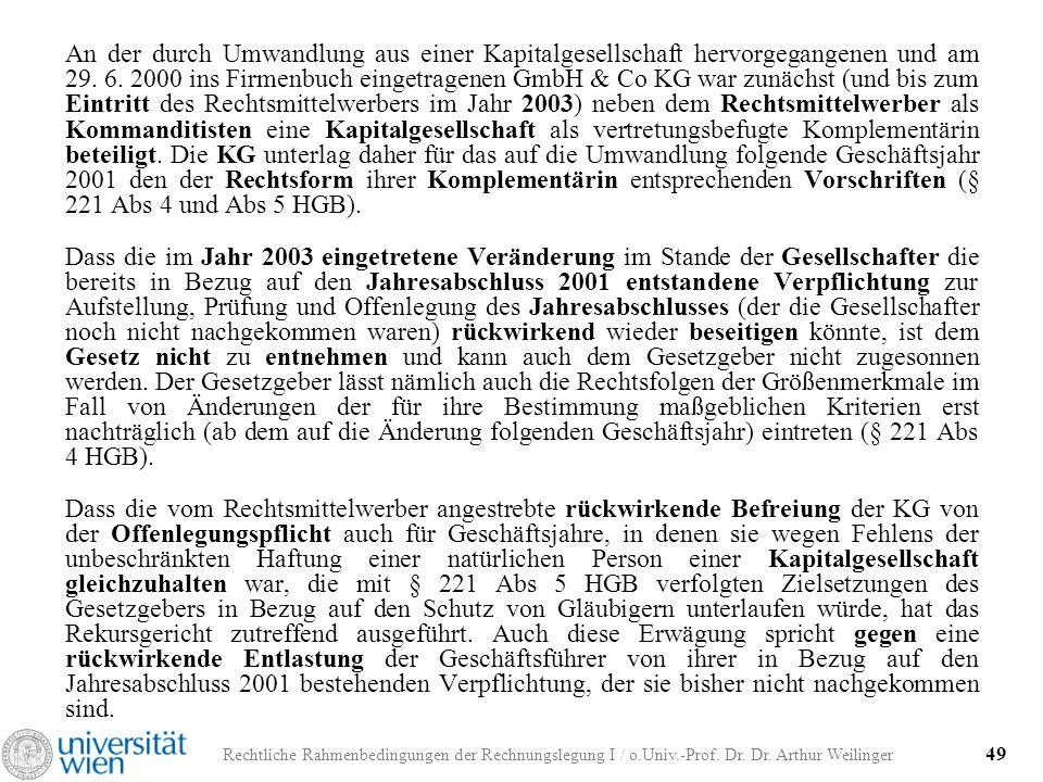 Rechtliche Rahmenbedingungen der Rechnungslegung I / o.Univ.-Prof. Dr. Dr. Arthur Weilinger 49 An der durch Umwandlung aus einer Kapitalgesellschaft h