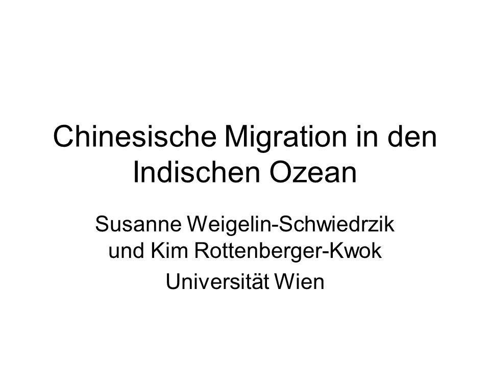 Chinesische Migration in den Indischen Ozean Susanne Weigelin-Schwiedrzik und Kim Rottenberger-Kwok Universität Wien