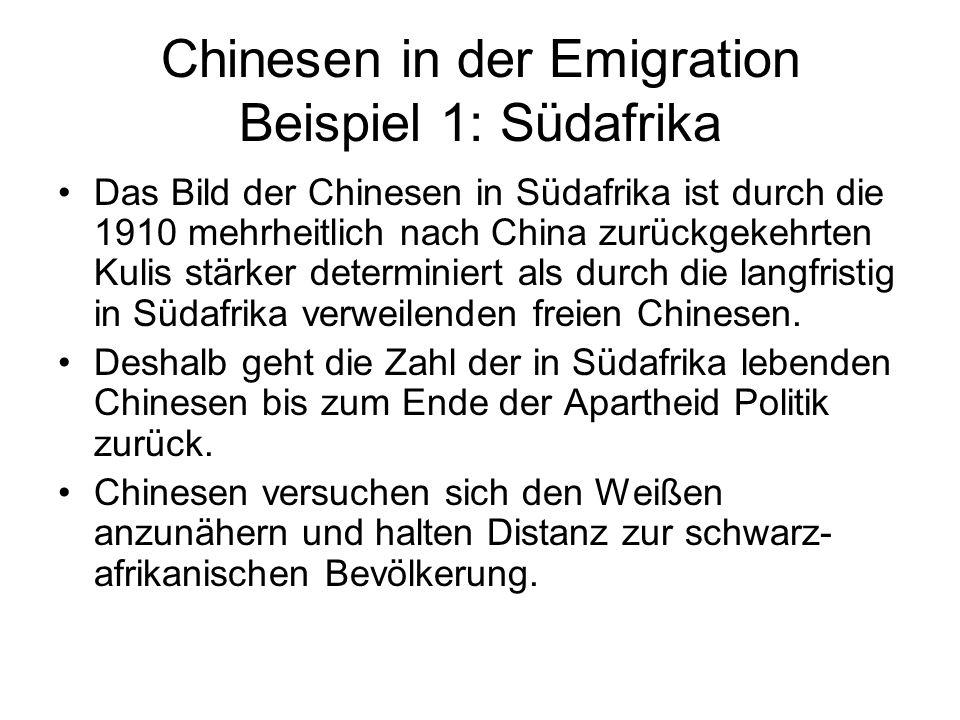 Chinesen in der Emigration Beispiel 1: Südafrika Das Bild der Chinesen in Südafrika ist durch die 1910 mehrheitlich nach China zurückgekehrten Kulis s