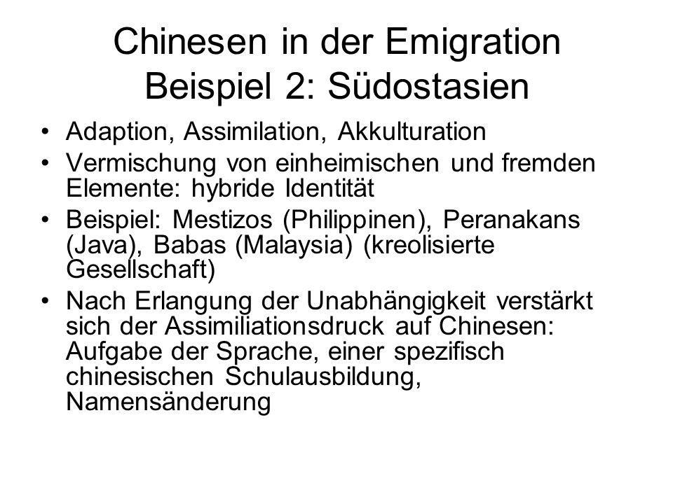 Chinesen in der Emigration Beispiel 2: Südostasien Adaption, Assimilation, Akkulturation Vermischung von einheimischen und fremden Elemente: hybride I
