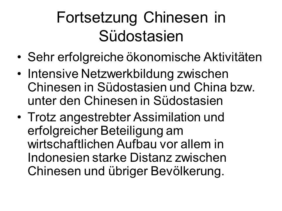 Fortsetzung Chinesen in Südostasien Sehr erfolgreiche ökonomische Aktivitäten Intensive Netzwerkbildung zwischen Chinesen in Südostasien und China bzw