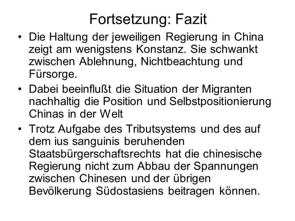 Fortsetzung: Fazit Die Haltung der jeweiligen Regierung in China zeigt am wenigstens Konstanz. Sie schwankt zwischen Ablehnung, Nichtbeachtung und Für