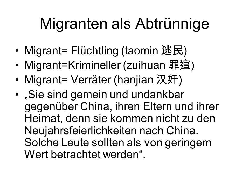 Migranten als Abtrünnige Migrant= Flüchtling (taomin ) Migrant=Krimineller (zuihuan ) Migrant= Verräter (hanjian ) Sie sind gemein und undankbar gegen
