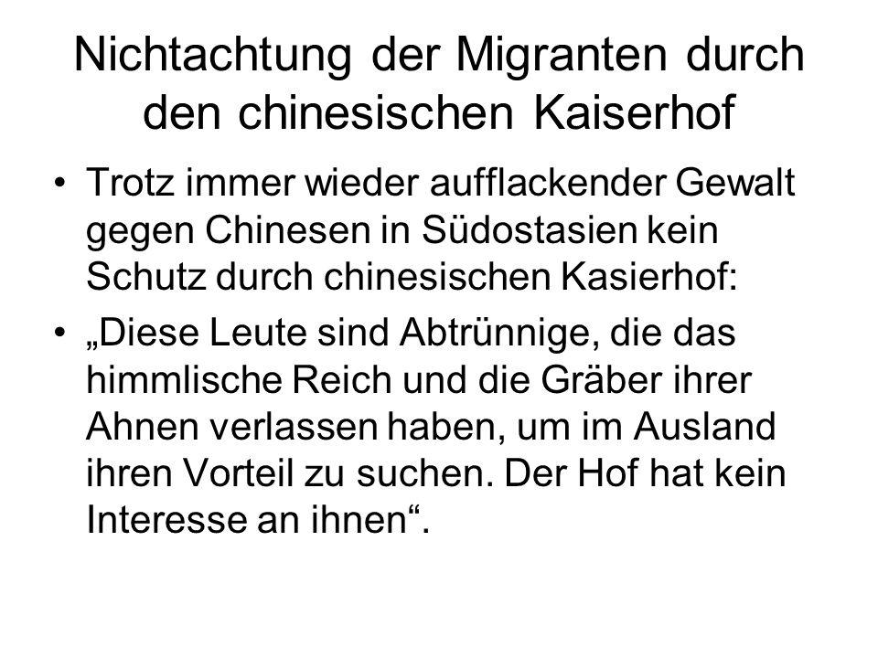 Nichtachtung der Migranten durch den chinesischen Kaiserhof Trotz immer wieder aufflackender Gewalt gegen Chinesen in Südostasien kein Schutz durch ch