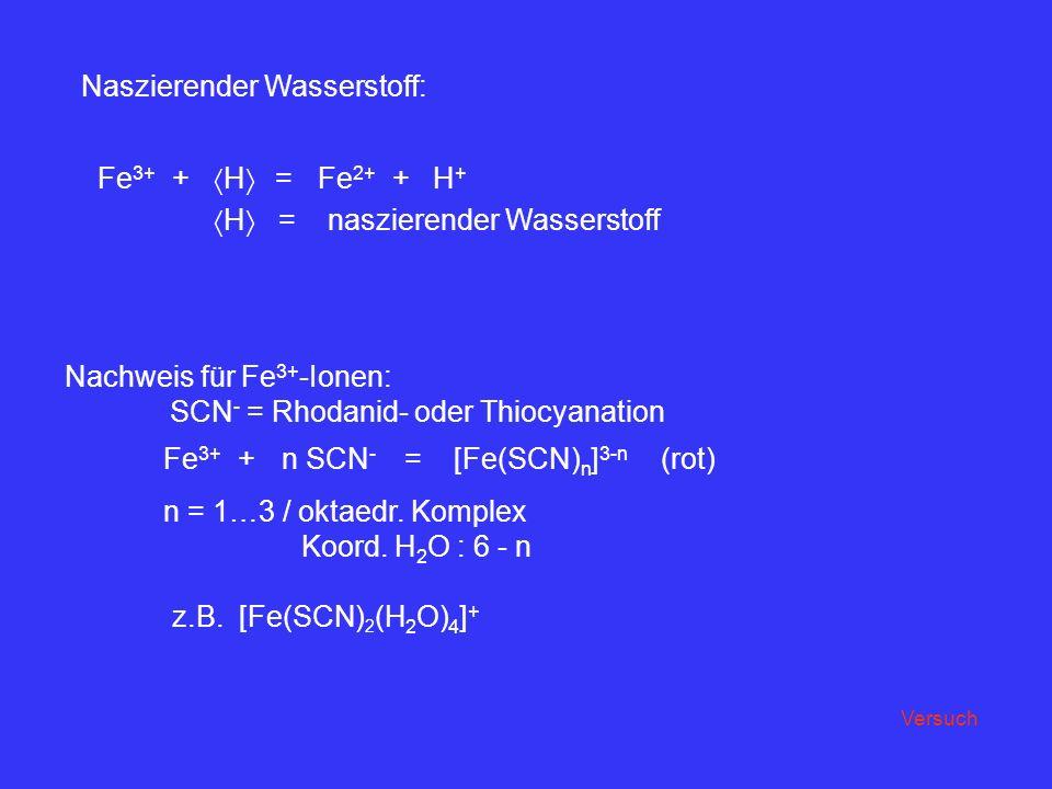 Nachweis für Fe 3+ -Ionen: SCN - = Rhodanid- oder Thiocyanation Fe 3+ +n SCN - =[Fe(SCN) n ] 3-n (rot) n = 1…3 / oktaedr. Komplex Koord. H 2 O : 6 - n