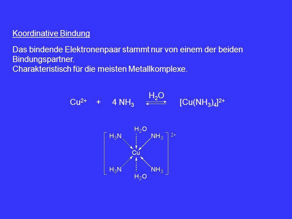 Koordinative Bindung Das bindende Elektronenpaar stammt nur von einem der beiden Bindungspartner. Charakteristisch für die meisten Metallkomplexe. Cu