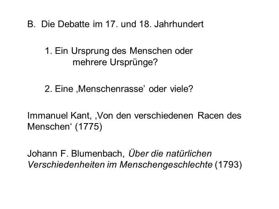 B. Die Debatte im 17. und 18. Jahrhundert 1. Ein Ursprung des Menschen oder mehrere Ursprünge? 2. Eine Menschenrasse oder viele? Immanuel Kant, Von de