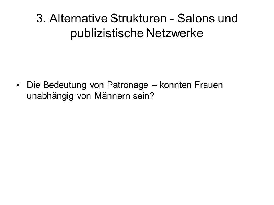 3. Alternative Strukturen - Salons und publizistische Netzwerke Die Bedeutung von Patronage – konnten Frauen unabhängig von Männern sein?