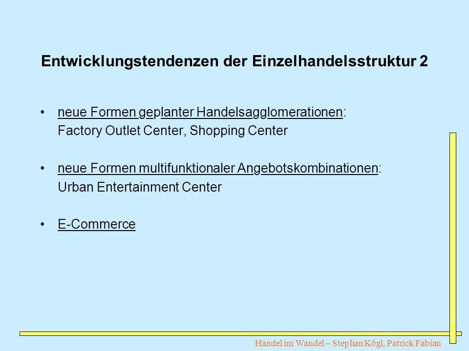 Handel im Wandel – Stephan Kögl, Patrick Fabian Entwicklungstendenzen der Einzelhandelsstruktur 2 neue Formen geplanter Handelsagglomerationen: Factor