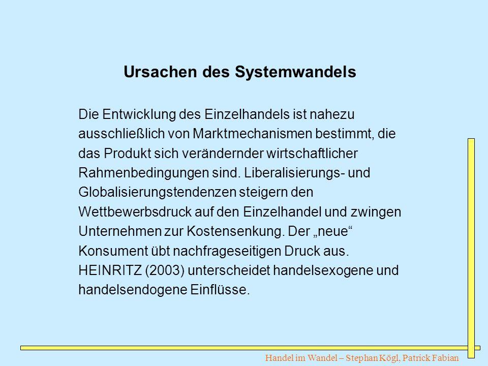 Handel im Wandel – Stephan Kögl, Patrick Fabian Ursachen des Systemwandels Die Entwicklung des Einzelhandels ist nahezu ausschließlich von Marktmechan