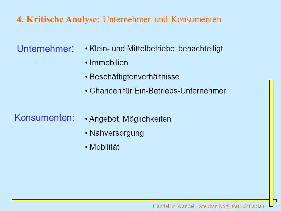 4. Kritische Analyse: Unternehmer und Konsumenten Unternehmer : Konsumenten: Klein- und Mittelbetriebe: benachteiligt Immobilien Beschäftigtenverhältn