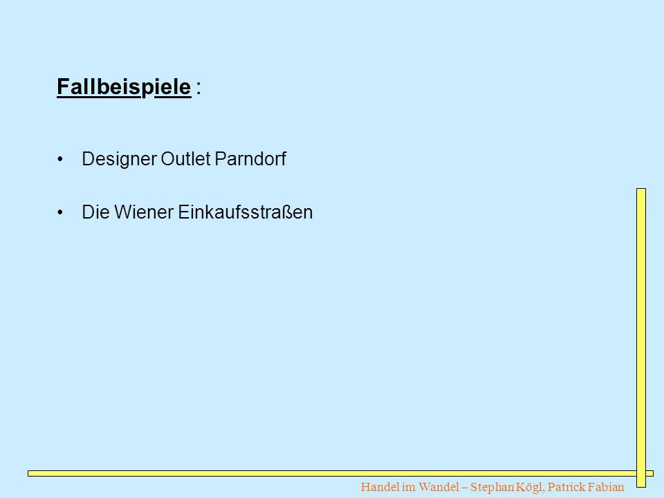Handel im Wandel – Stephan Kögl, Patrick Fabian Fallbeispiele : Designer Outlet Parndorf Die Wiener Einkaufsstraßen