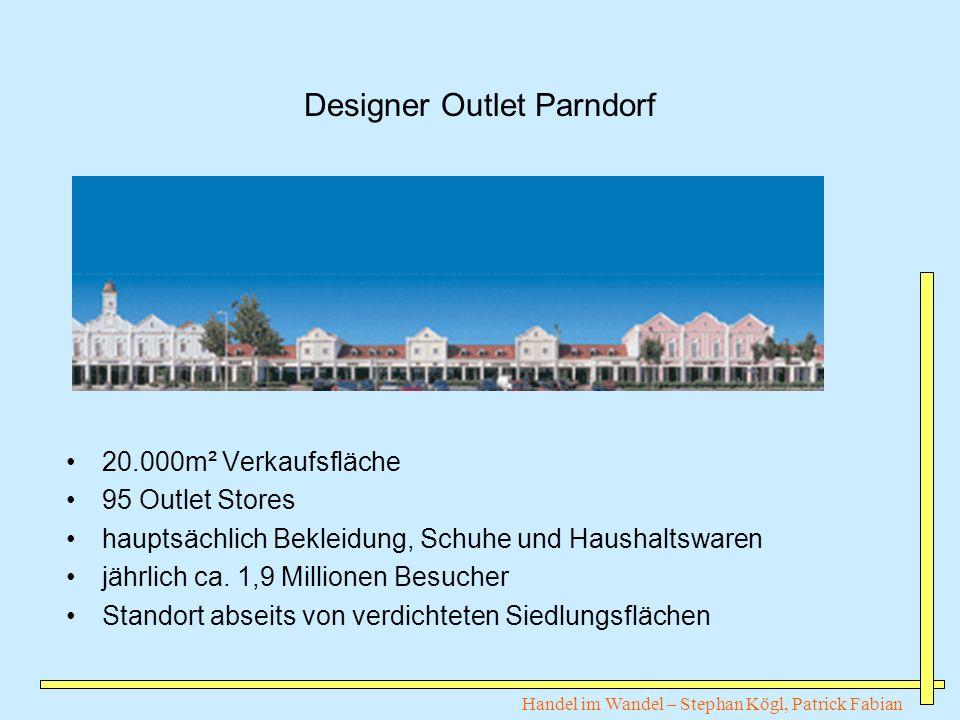 Handel im Wandel – Stephan Kögl, Patrick Fabian Designer Outlet Parndorf 20.000m² Verkaufsfläche 95 Outlet Stores hauptsächlich Bekleidung, Schuhe und