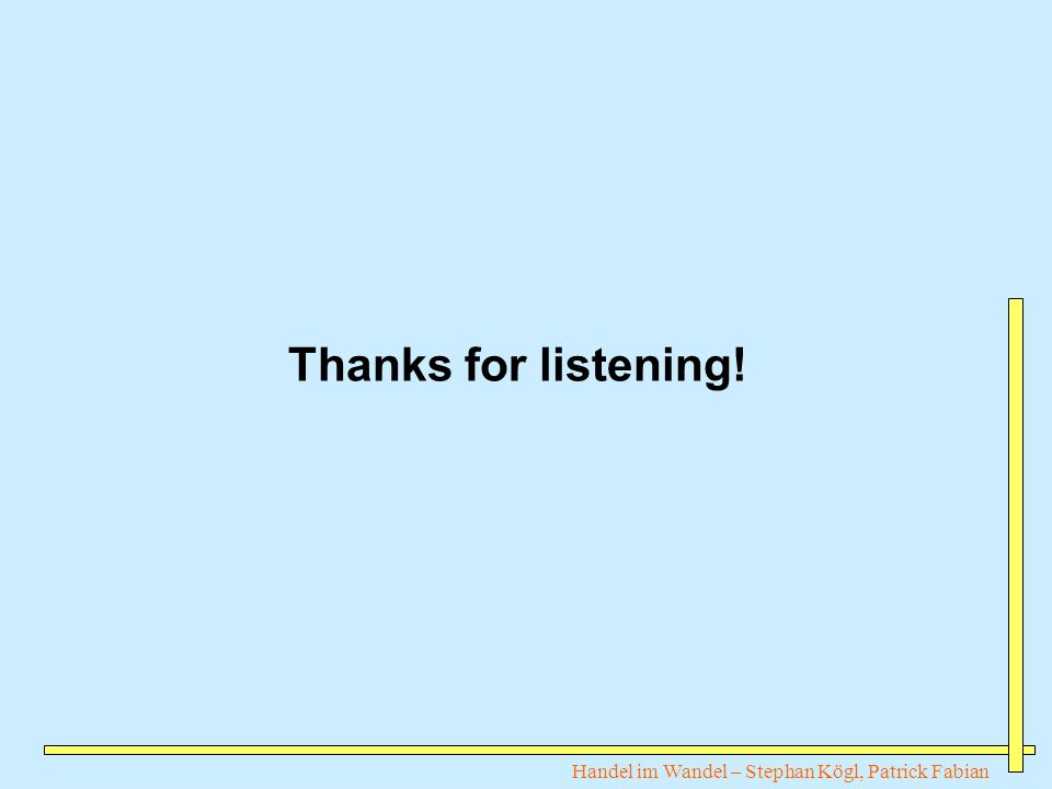 Handel im Wandel – Stephan Kögl, Patrick Fabian Thanks for listening!