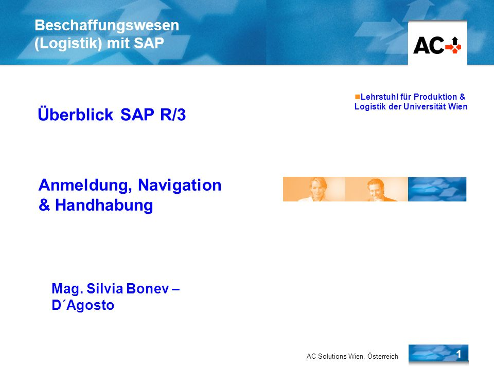 AC Solutions Wien, Österreich 1 Lehrstuhl für Produktion & Logistik der Universität Wien Beschaffungswesen (Logistik) mit SAP Überblick SAP R/3 Anmeld