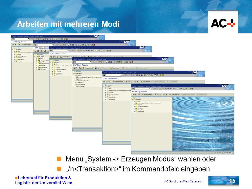 AC Solutions Wien, Österreich 15 Lehrstuhl für Produktion & Logistik der Universität Wien Arbeiten mit mehreren Modi Menü System -> Erzeugen Modus wäh